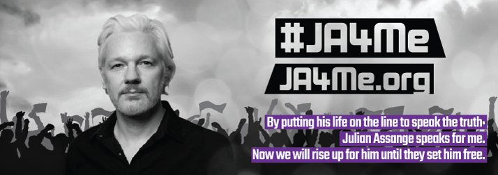 "A banner from the #JA4me campaign showing Julian Assange with the words ""By risking his life to speak the truth, Julian Assange speaks for me. Now we will rise up for him until they set him free."" (#JA4me)"