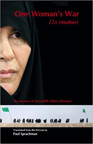 One Woman's War: Da (Mother) the Memoirs of Seyyedeh Zahra Hoseyni